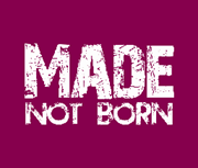 Made Not Born